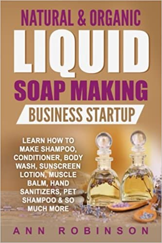 Natural & Organic Liquid Soap Making Business Startup: Learn