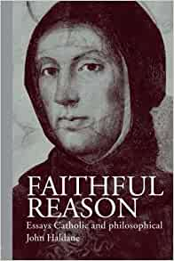 catholic essay faithful philosophical reason Read faithful reason essays catholic and philosophical by john haldane with rakuten kobo in faithful reason, the noted catholic philosopher john haldane explores various aspects of intellectual and practical l.