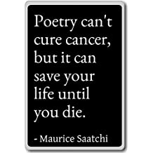 Poetry can't cure cancer, but it can save y... - Maurice Saatchi - quotes fridge magnet, Black
