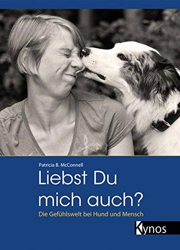 Liebst du mich auch?: Die Gefühlswelt bei Mensch und Hund (Das besondere Hundebuch)