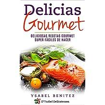 Delicias Gourmet: Deliciosas recetas gourmet super fáciles de hacer (Spanish Edition)