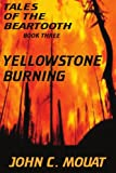 img - for TALES OF THE BEARTOOTH - BOOK THREE: YELLOWSTONE BURNING book / textbook / text book