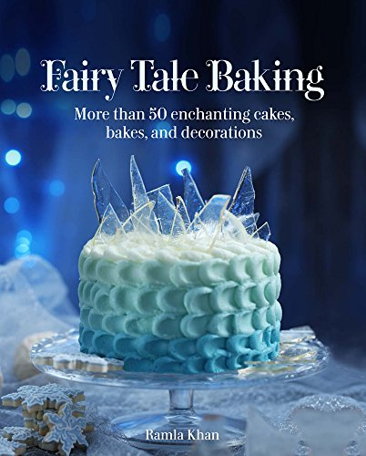 Fairy Tale Cakes (Fairy Tale Baking: More Than 50 Enchanting Cakes, Bakes, and Decorations)