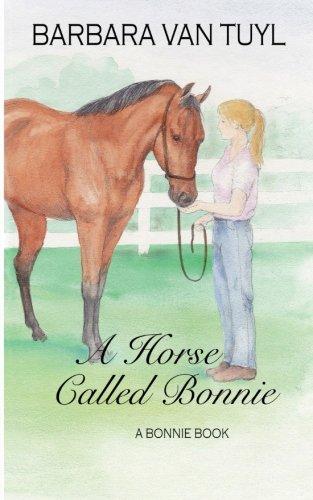 Barbara Van - A Horse Called Bonnie: A Bonnie Book (The Bonnie Books) (Volume 2)
