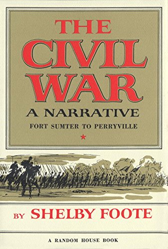 The Civil War: A Narrative: Fort Sumter to Perryville (Vol. I)