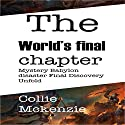 The World's Final Chapter: Mystery Babylon Disaster Final Discovery Unfold Audiobook by Collie Mckenzie Narrated by Lawrence D Palmer