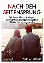 Nach dem Seitensprung: Wie Sie den Schmerz bewältigen, Selbstvertrauen zurückgewinnen und die richtigen Entscheidungen treffen (German Edition)