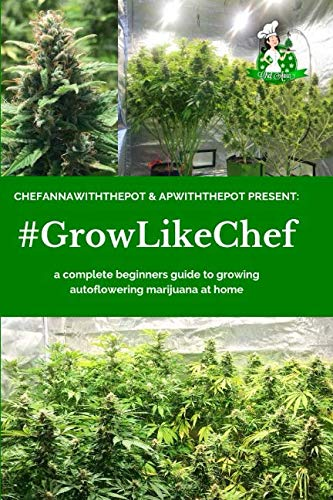 #GROWLIKECHEF: a complete beginners guide to growing autoflowering marijuana at home (Step By Step Guide To Growing Weed)