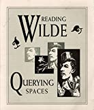 img - for Reading Wilde, Querying Spaces: an exhibition commemorating the 100th anniversary of the trials of Oscar Wilde book / textbook / text book