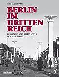Berlin im Dritten Reich: Leben unter dem Hakenkreuz