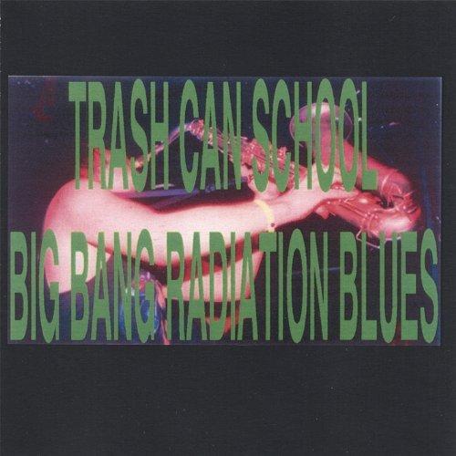 Big Bang Radiation Blues by Trash Can School (2013-08-02)