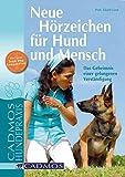 Neue Hörzeichen für Hund und Mensch: Der Weg für eine gelungene Verständigung (Cadmos Hundepraxis)