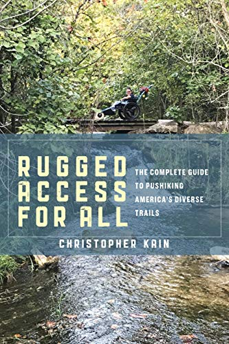 Book Cover: Rugged Access for All: A Guide for Pushiking America's Diverse Trails with Mobility Chairs and Strollers