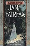 Jane Fairfax: The Secret Story of the Second Heroine in Jane Austen's Emma