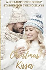 Christmas Kisses: A Collection of Short Stories for the Holidays. Paperback