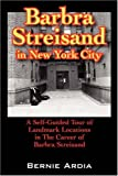 BARBRA STREISAND in NEW YORK CITY: a Self Guided Tour Of, Bernie Ardia, 1432700995