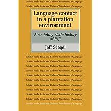 Language Contact in a Plantation Environment: A Sociolinguistic History of Fiji