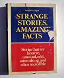 READERS DIGEST STRANGE STORIES : AMAZING FACTS : STORIES THAT ARE BIZARRE, UNUSUAL, ODD, ASTONISHING, INCREDIBLE BUT TRUE.