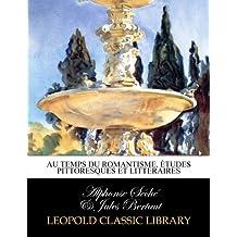 Au temps du romantisme, études pittoresques et littéraires