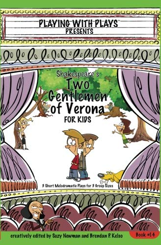 Shakespeare's Two Gentlemen of Verona for Kids: 3 Short Melodramatic Plays for 3 Group Sizes (Playing With Plays) (Volume 14)
