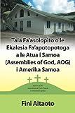 Tala Fa asolopito O Le Ekalesia Fa apotopotoga A Le Atua i Samoa (Assemblies of God, AOG) i Amerika Samoa: History of the Assemblies of God Church in American Samoa (Samoan Edition)