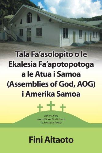 Tala Fa'asolopito O Le Ekalesia Fa'apotopotoga A Le Atua i Samoa (Assemblies of God, AOG) i Amerika Samoa: History of the Assemblies of God Church in American Samoa (Samoan Edition) (Mall Amerika)
