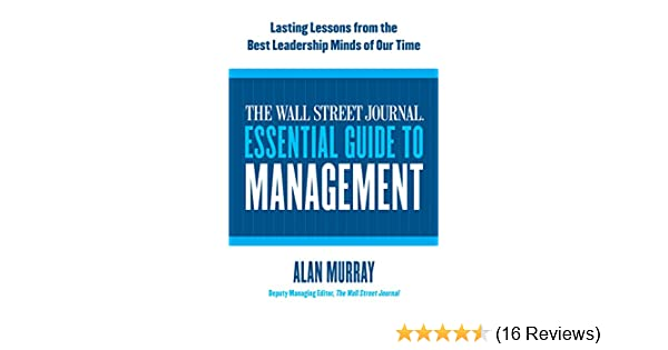 Amazon the wall street journal essential guide to management amazon the wall street journal essential guide to management lasting lessons from the best leadership minds of our time ebook alan murray kindle fandeluxe Image collections