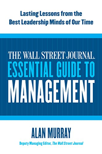 The Wall Street Journal Essential Guide to Management: Lasting Lessons from the Best Leadership Minds of Our Time cover