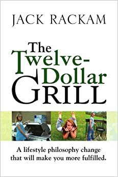 Book The Twelve-Dollar Grill: A lifestyle philosophy change that will make you more fulfilled.