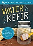 Water Kefir: Make Your Own Water-Based Probiotic Drinks for Health and Vitality (Backyard Renaissance)