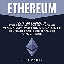 Ethereum: Complete Guide to Ethereum and the Blockchain Technology, Ethereum Mining, Smart Contracts, and Decentralized Applications Audiobook by Matt Cohen Narrated by Eddie Leonard Jr.