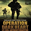 Operation Dark Heart: Spycraft and Special Operations on the Front Lines of Afghanistan Audiobook by Anthony Shaffer Narrated by John Moraitis