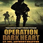 Operation Dark Heart: Spycraft and Special Operations on the Front Lines of Afghanistan | Anthony Shaffer