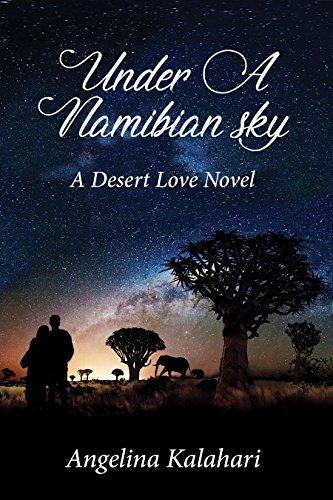 Under A Namibian Sky (A Desert Love Novel Book 1)