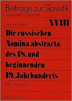 Book Die Russischen Nomina Abstracta Des 18. Und Beginnenden 19. Jahrhunderts: Teil 2: Analyse (Beitreage Zur Slavistik, )