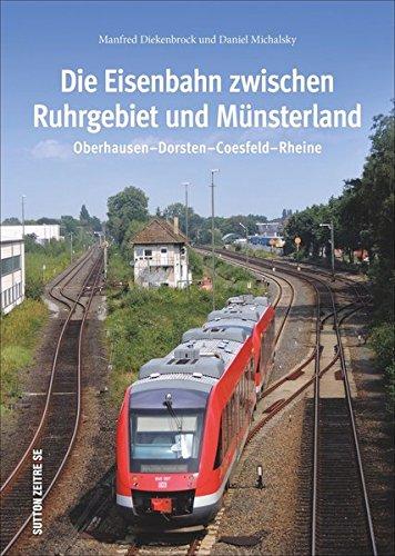 Die Eisenbahn Zwischen Ruhrgebiet Und Münsterland 160 Beeindruckende Bilder Zeigen Die Strecke Zwischen Oberhausen Und Rheine  Sutton   Auf Schienen Unterwegs