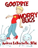 Goodbye Worry Bugs