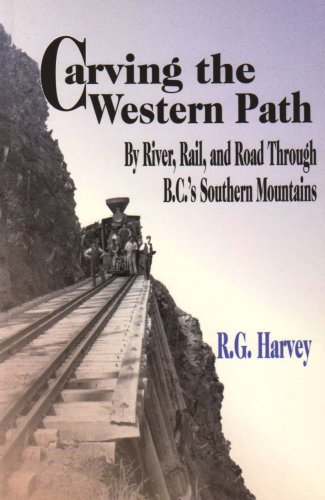carving-the-western-path-by-river-rail-and-road-through-british-columbias-southern-mountains