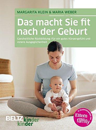 Das macht Sie fit nach der Geburt: Ganzheitliche Rückbildung: Für ein gutes Körpergefühl und innere Ausgeglichenheit (kinderkinder)