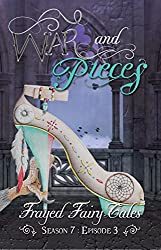 War and Pieces: Season 7, Episode 3 (Frayed Fairy Tales Book 21)