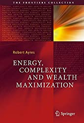 Energy, Complexity and Wealth Maximization (The Frontiers Collection)