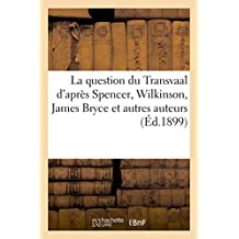 La Question Du Transvaal D'Apres Spencer, Wilkinson, James Bryce Et Autres Auteurs