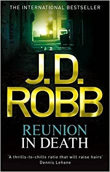 Reunion In Death: 14 by Robb, J. D. (2012)