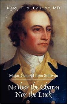Neither the Charm Nor the Luck: Major-General John Sullivan