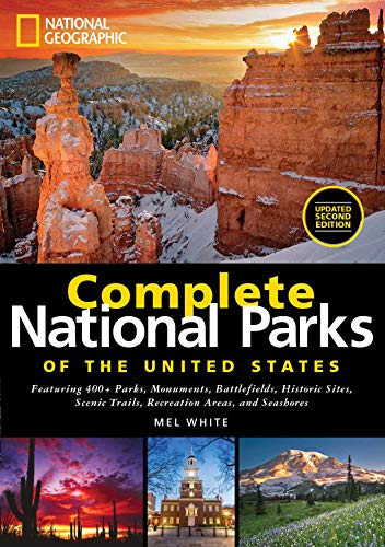 National Geographic Complete National Parks of the United States, 2nd Edition: 400+ Parks, Monuments, Battlefields, Historic Sites, Scenic Trails, Recreation Areas, and Seashores
