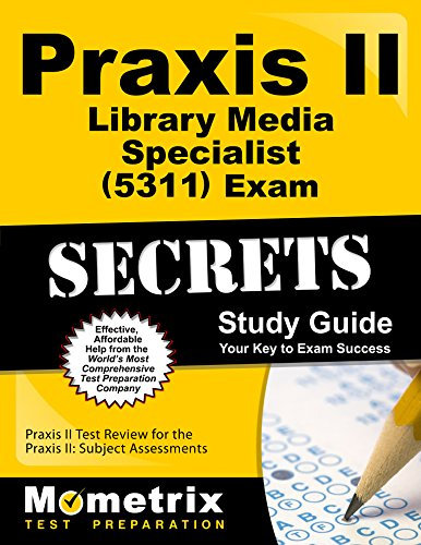 Praxis II Library Media Specialist (5311) Exam Secrets Study Guide: Praxis II Test Review for the Praxis II: Subject Assessments (Mometrix Secrets Study Guides)