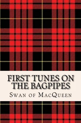 First Tunes on the Bagpipes: 50 Tunes for the Bagpipes and Practice Chanter (The Swan of MacQueen Pipe Tune Collection) (Volume - Book Music Bagpipe