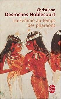 La femme au temps des pharaons par Desroches-Noblecourt