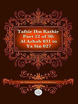 The Quran With Tafsir Ibn Kathir Part 22 of 30: Al Azhab 031 To Ya Sin 027 by [Abdul-Rahman, Muhammad]