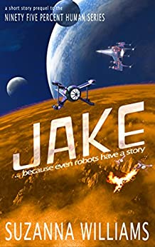 Jake: a short story prequel in the Ninety-five percent Human series by [Williams, Suzanna]